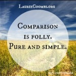 {Lessons Learned} Why We Need to Stop Comparing Ourselves