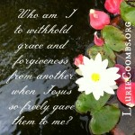 {Lessons Learned} Be Gracious or Forgiveness Flows Out of a Changed Heart – Part 2